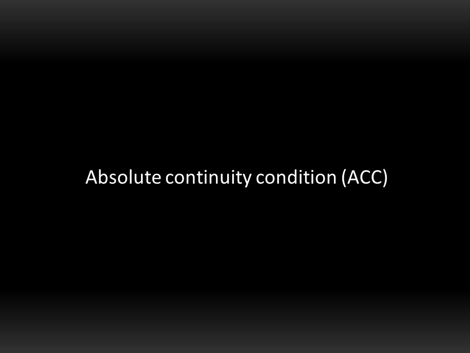 Absolute continuity condition (ACC)
