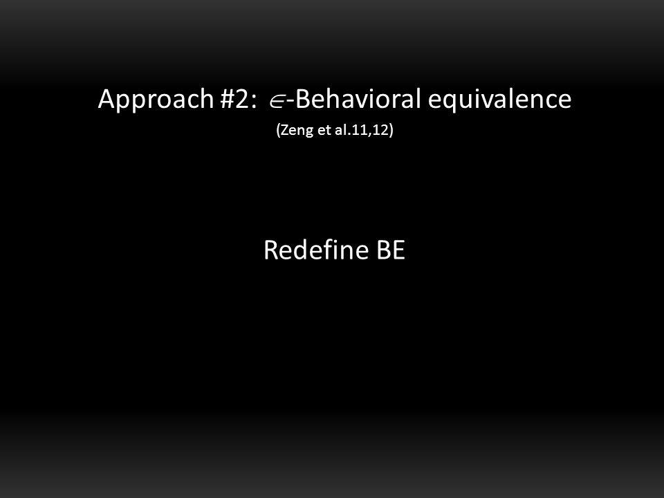 Redefine BE Approach #2:  -Behavioral equivalence (Zeng et al.11,12)