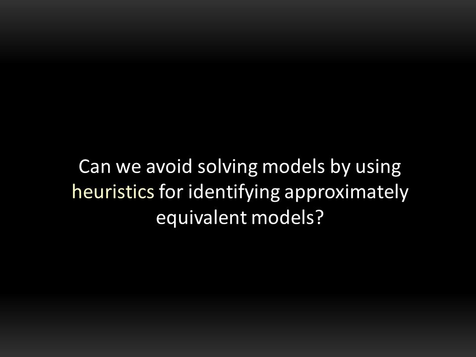 Can we avoid solving models by using heuristics for identifying approximately equivalent models
