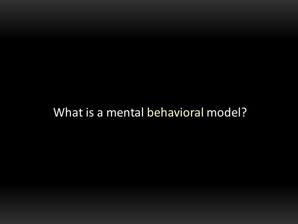What is a mental behavioral model