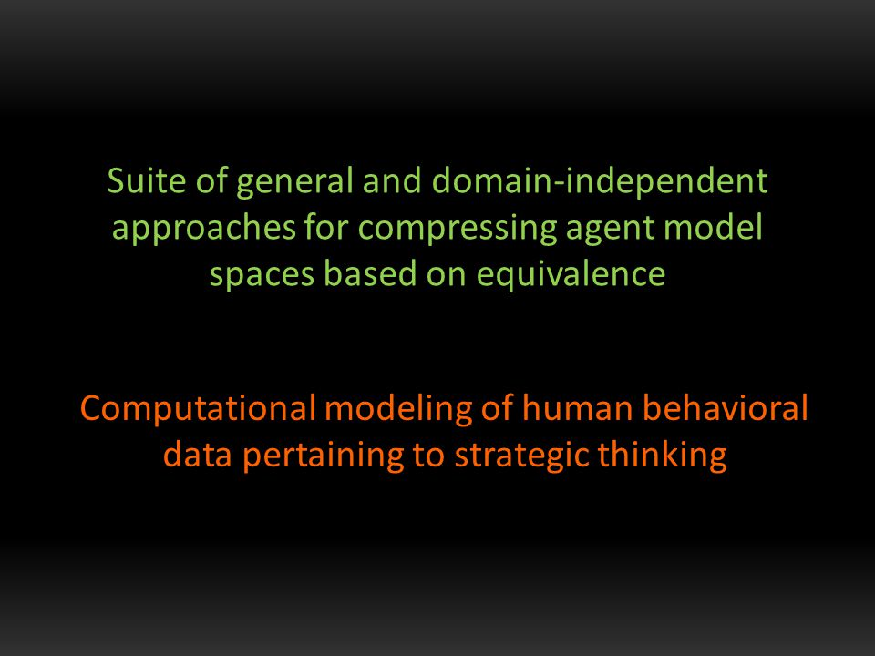 Suite of general and domain-independent approaches for compressing agent model spaces based on equivalence Computational modeling of human behavioral data pertaining to strategic thinking