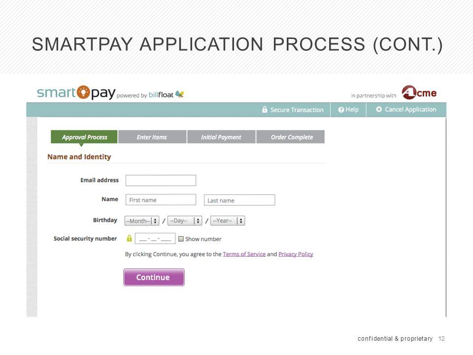12 SMARTPAY APPLICATION PROCESS (CONT.) confidential & proprietary