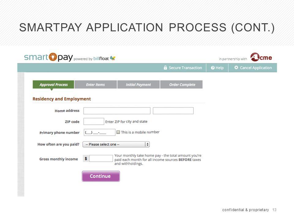 13 SMARTPAY APPLICATION PROCESS (CONT.) confidential & proprietary