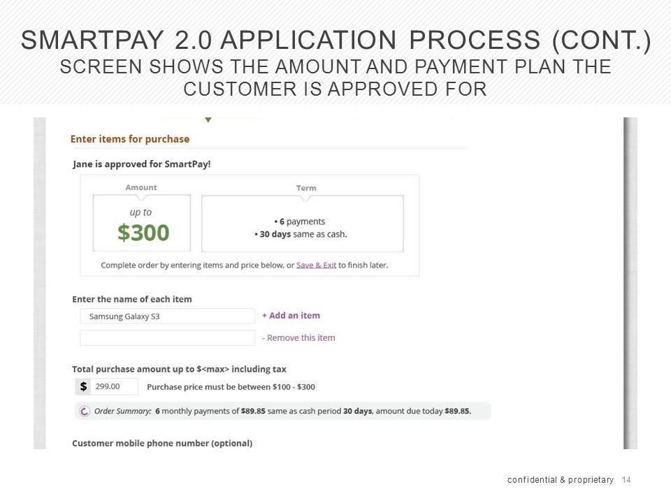 14 SMARTPAY 2.0 APPLICATION PROCESS (CONT.) SCREEN SHOWS THE AMOUNT AND PAYMENT PLAN THE CUSTOMER IS APPROVED FOR confidential & proprietary