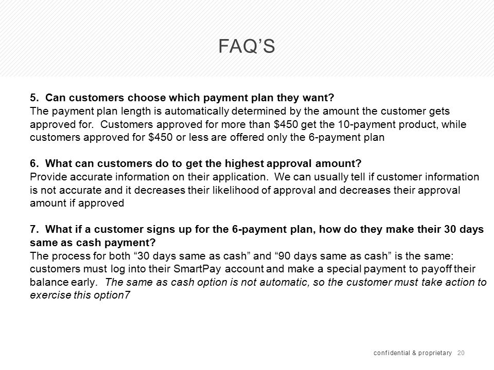 20 FAQ'S confidential & proprietary 5.Can customers choose which payment plan they want.