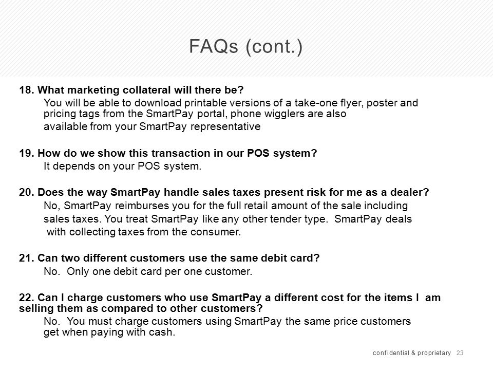 23 FAQs (cont.) confidential & proprietary 18. What marketing collateral will there be? You will be able to download printable versions of a take-one