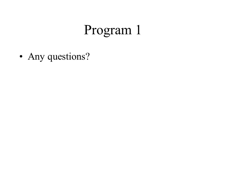 Program 1 Any questions