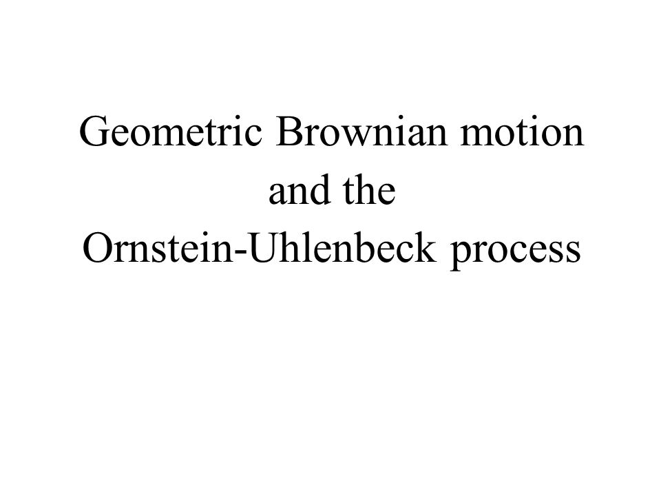 Geometric Brownian motion and the Ornstein-Uhlenbeck process