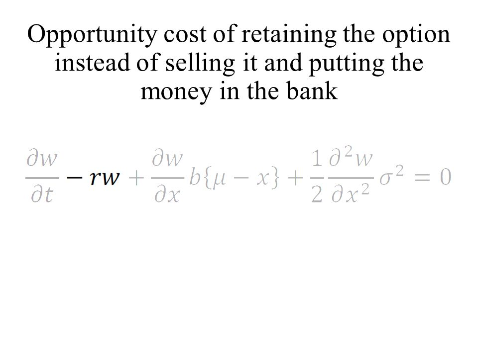 Opportunity cost of retaining the option instead of selling it and putting the money in the bank