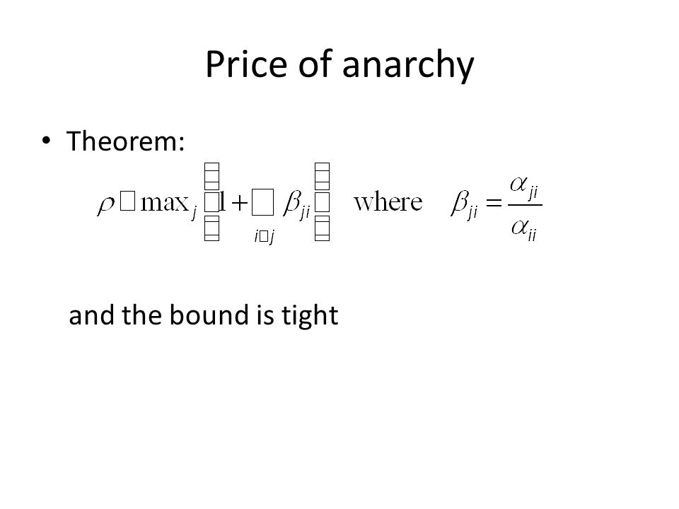 Price of anarchy Theorem: and the bound is tight