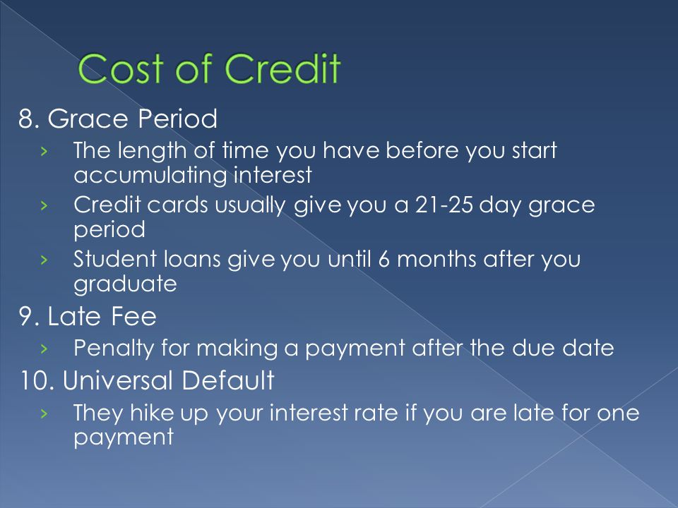 8. Grace Period › The length of time you have before you start accumulating interest › Credit cards usually give you a 21-25 day grace period › Studen