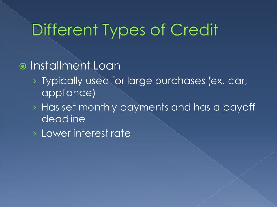  Installment Loan › Typically used for large purchases (ex.