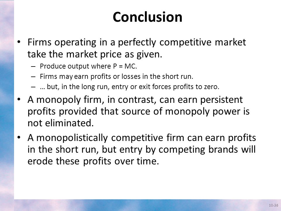 Conclusion Firms operating in a perfectly competitive market take the market price as given.