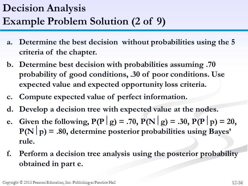 12-56 Copyright © 2013 Pearson Education, Inc. Publishing as Prentice Hall Decision Analysis Example Problem Solution (2 of 9) a.Determine the best de