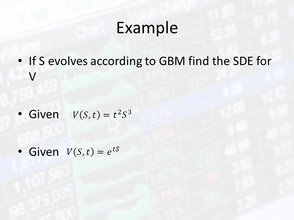 Example If S evolves according to GBM find the SDE for V Given