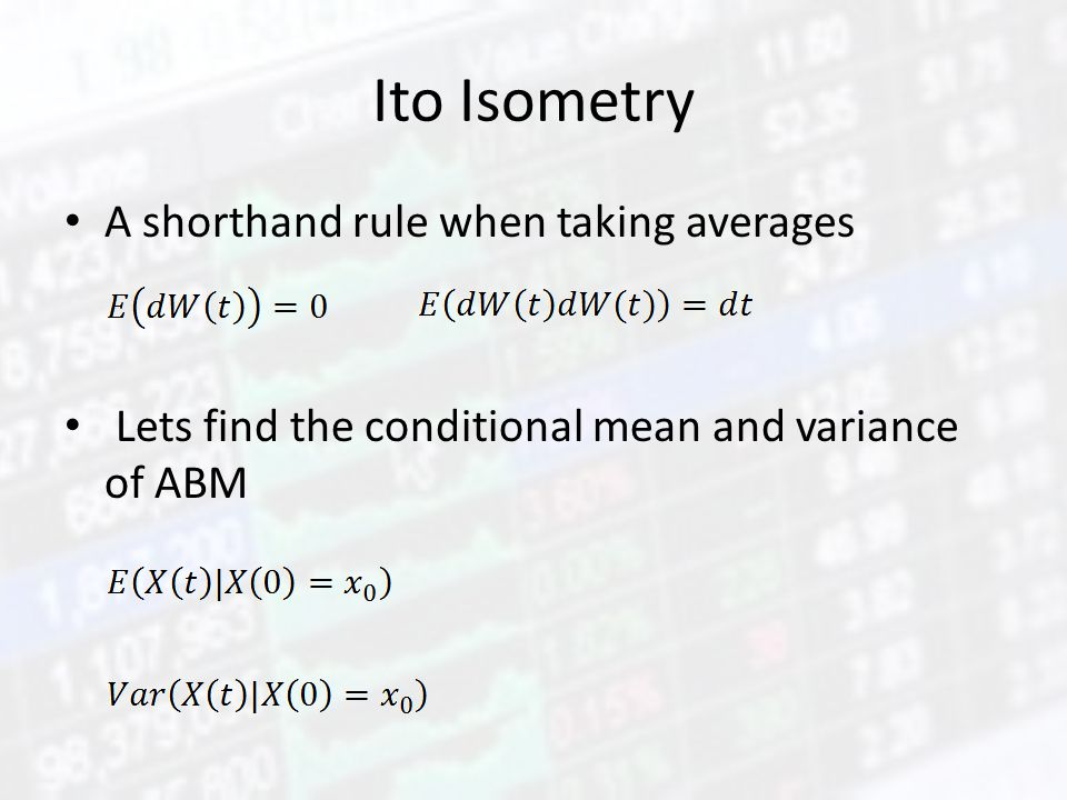 Ito Isometry A shorthand rule when taking averages Lets find the conditional mean and variance of ABM