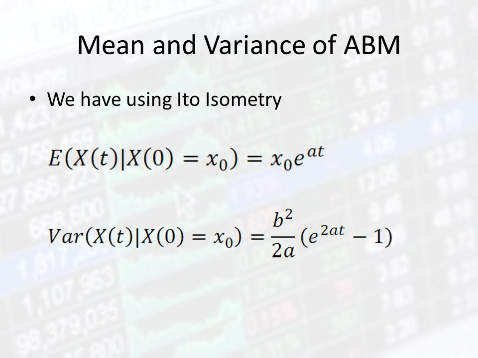 Mean and Variance of ABM We have using Ito Isometry