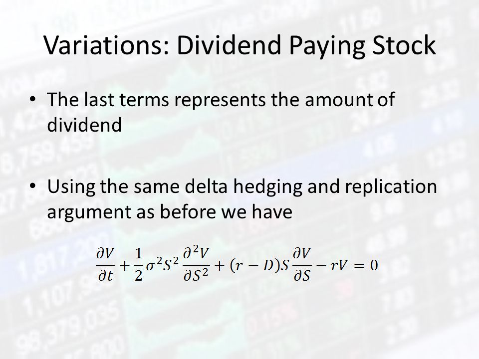 Variations: Dividend Paying Stock The last terms represents the amount of dividend Using the same delta hedging and replication argument as before we