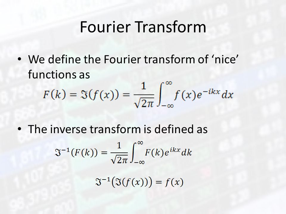 Fourier Transform We define the Fourier transform of 'nice' functions as The inverse transform is defined as