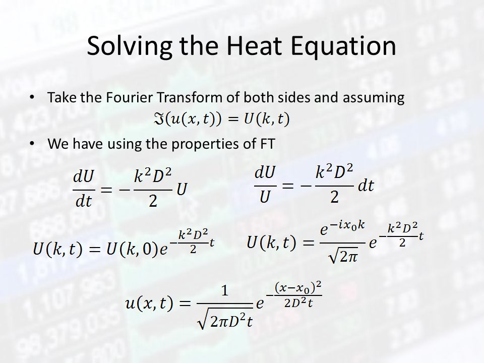 Solving the Heat Equation Take the Fourier Transform of both sides and assuming We have using the properties of FT