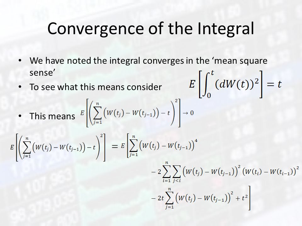 Convergence of the Integral We have noted the integral converges in the 'mean square sense' To see what this means consider This means