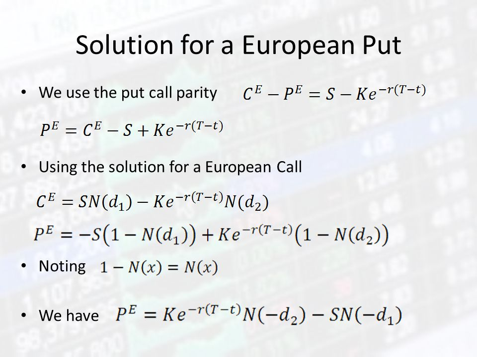 Solution for a European Put We use the put call parity Using the solution for a European Call Noting We have