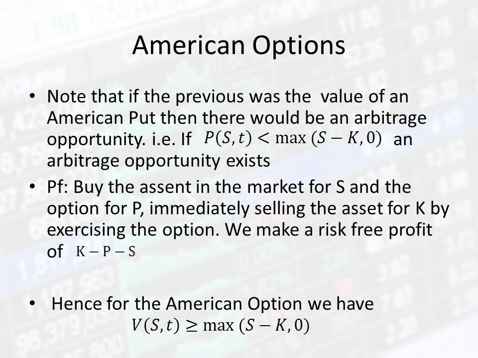 American Options Note that if the previous was the value of an American Put then there would be an arbitrage opportunity. i.e. If an arbitrage opportu