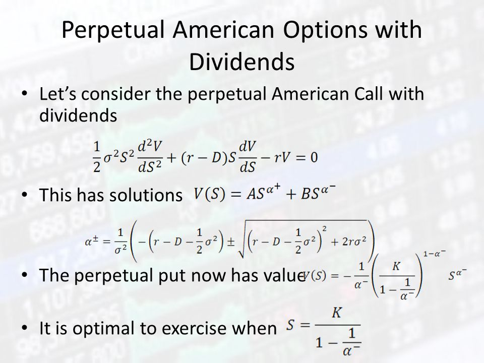 Perpetual American Options with Dividends Let's consider the perpetual American Call with dividends This has solutions The perpetual put now has value