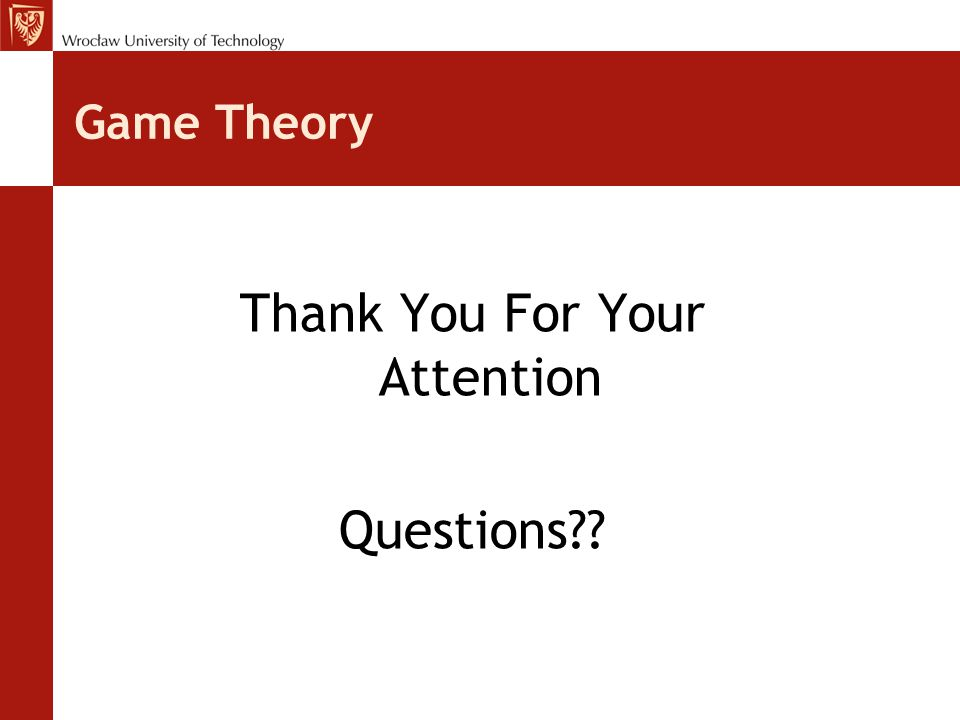 Game Theory Thank You For Your Attention Questions??