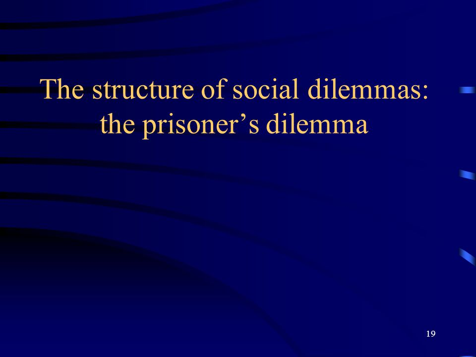 19 The structure of social dilemmas: the prisoner's dilemma