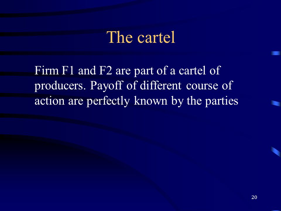 20 The cartel Firm F1 and F2 are part of a cartel of producers.