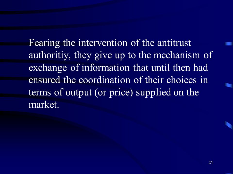 21 Fearing the intervention of the antitrust authoritiy, they give up to the mechanism of exchange of information that until then had ensured the coordination of their choices in terms of output (or price) supplied on the market.