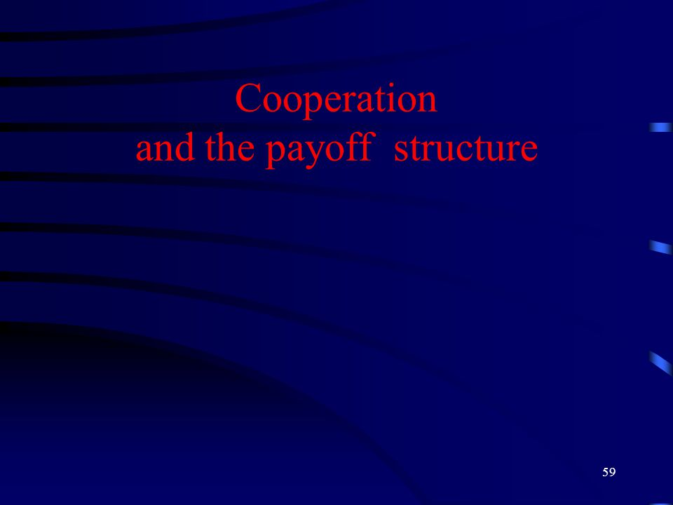 59 Cooperation and the payoff structure