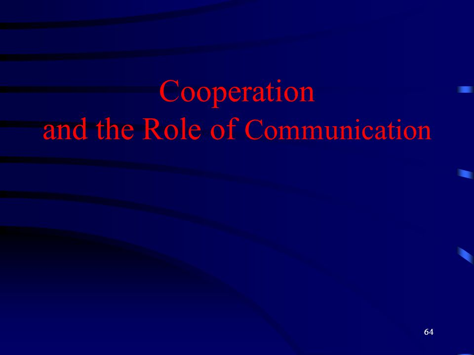 64 Cooperation and the Role of Communication