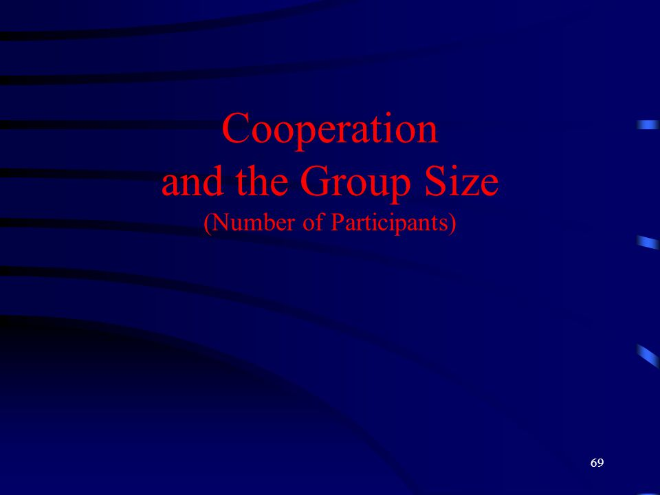 69 Cooperation and the Group Size (Number of Participants)