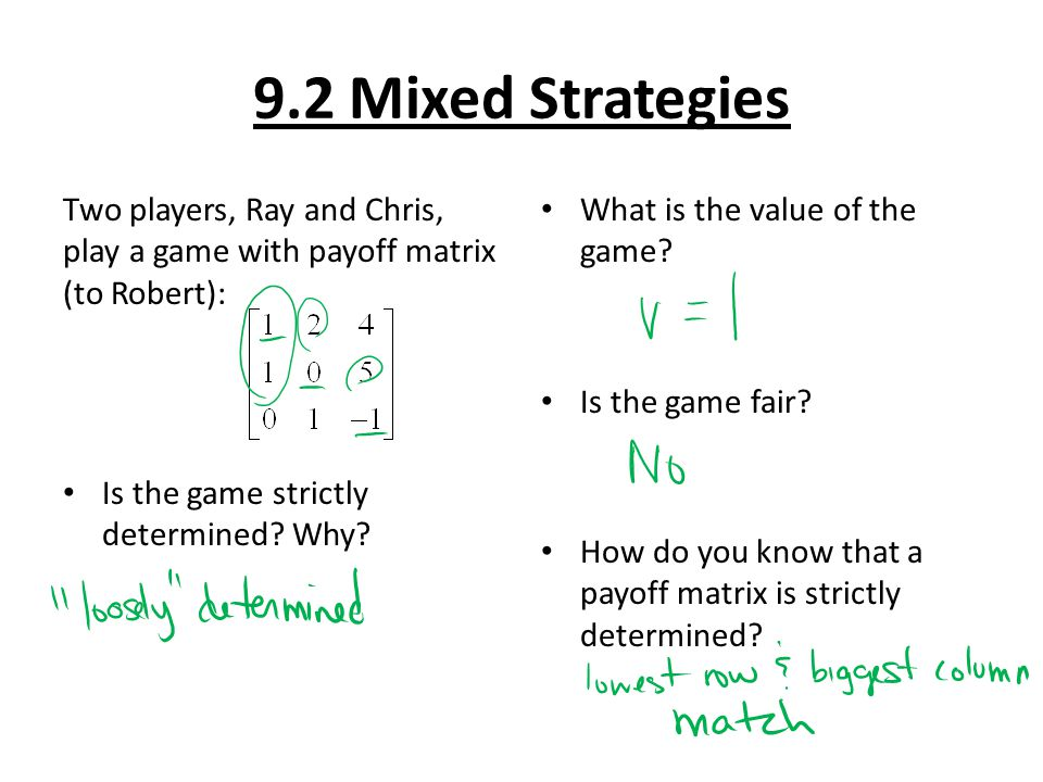 9.2 Mixed Strategies Problems to complete from section 9.2 – Pg. 451 #8, 12 – Finish worksheet #10