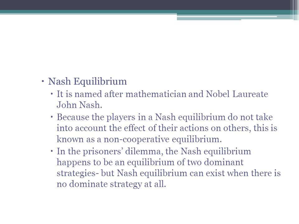  Nash Equilibrium  It is named after mathematician and Nobel Laureate John Nash.