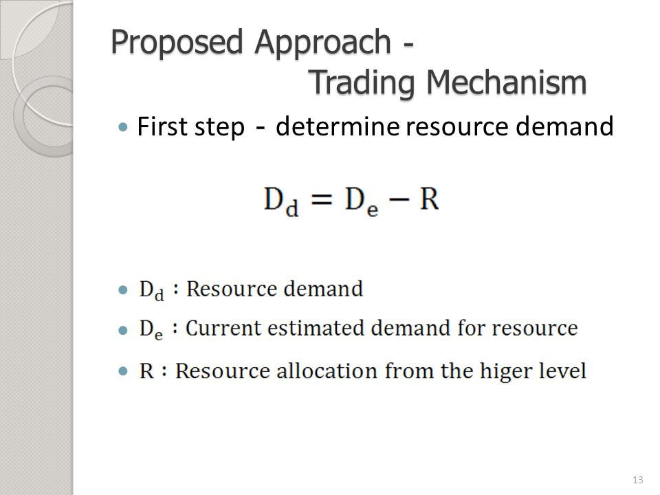 Proposed Approach - Trading Mechanism First step - determine resource demand 13