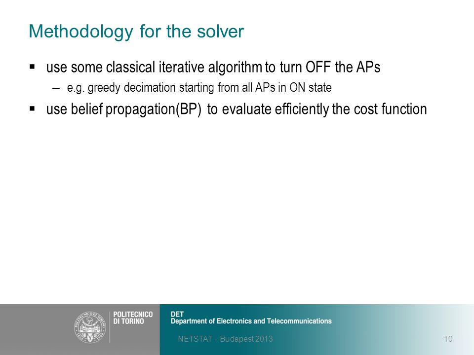 Methodology for the solver NETSTAT - Budapest 201310  use some classical iterative algorithm to turn OFF the APs – e.g. greedy decimation starting fr