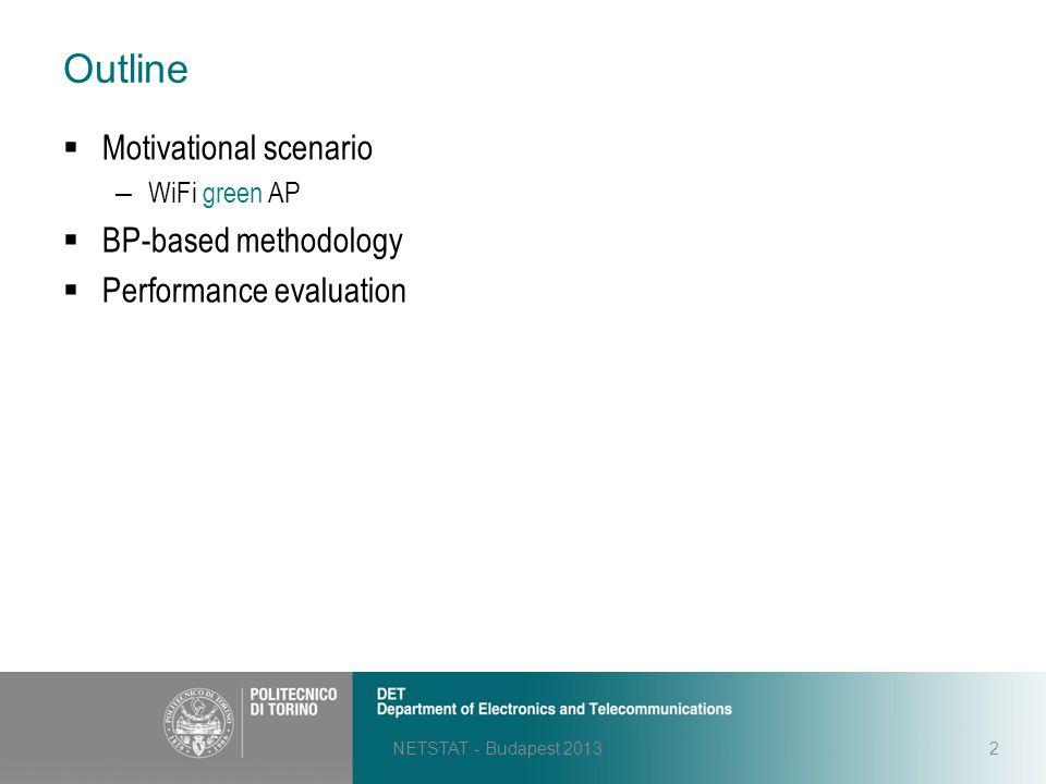 Outline NETSTAT - Budapest 20132  Motivational scenario – WiFi green AP  BP-based methodology  Performance evaluation