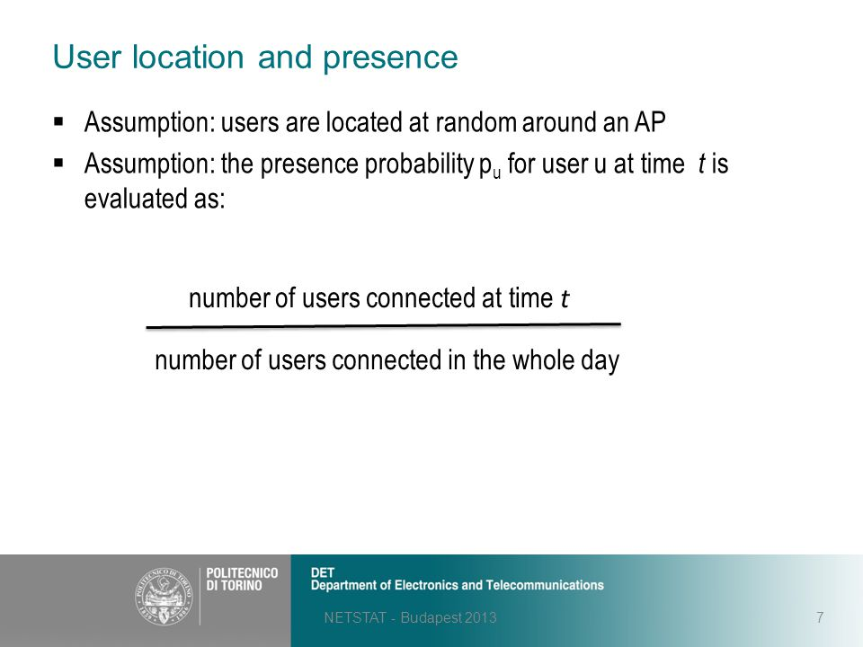 User location and presence NETSTAT - Budapest 20137  Assumption: users are located at random around an AP  Assumption: the presence probability p u
