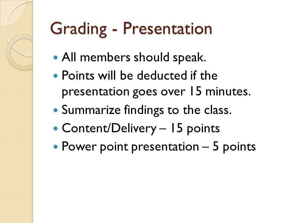 Grading - Presentation All members should speak.