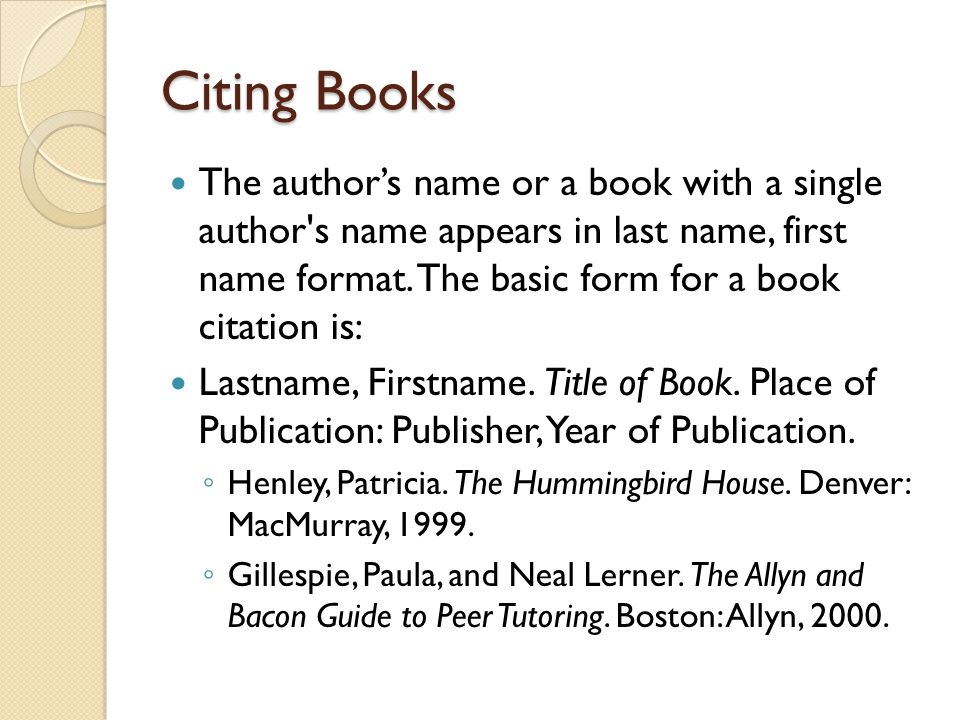 Citing Books The author's name or a book with a single author's name appears in last name, first name format. The basic form for a book citation is: L
