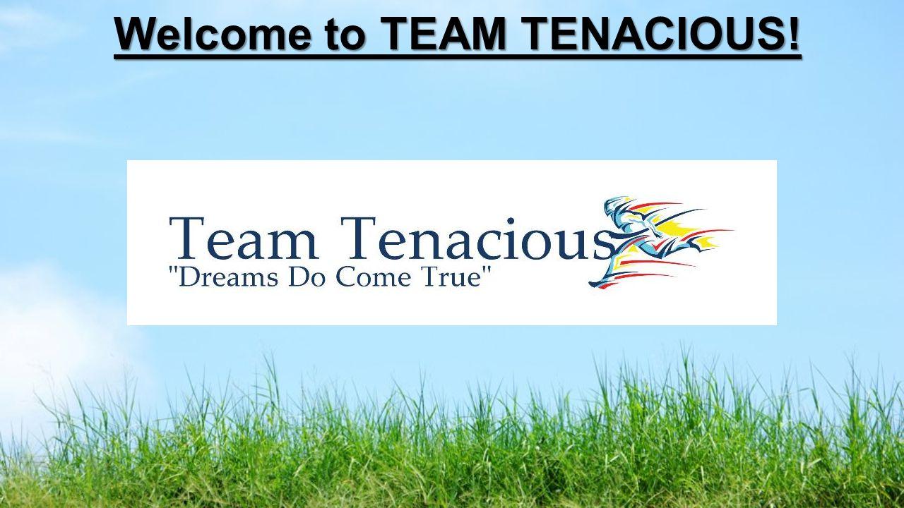 Welcome to TEAM TENACIOUS! Welcome to TEAM TENACIOUS!