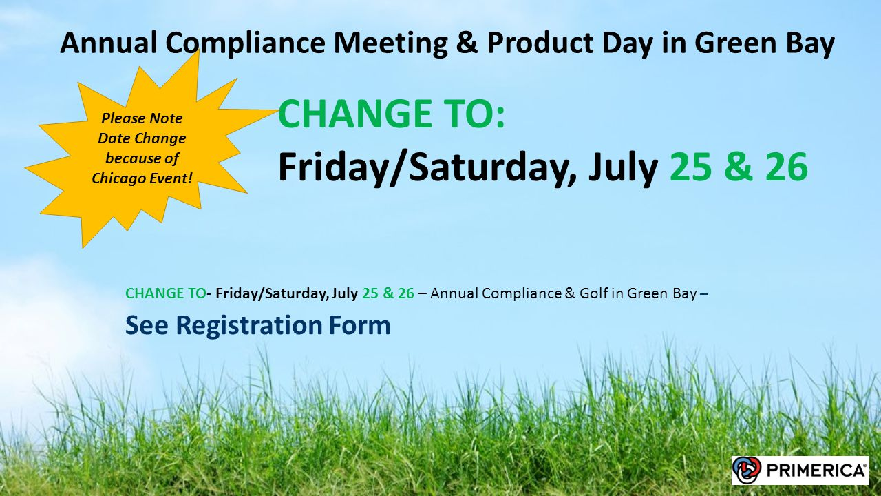CHANGE TO- Friday/Saturday, July 25 & 26 – Annual Compliance & Golf in Green Bay – See Registration Form Annual Compliance Meeting & Product Day in Gr