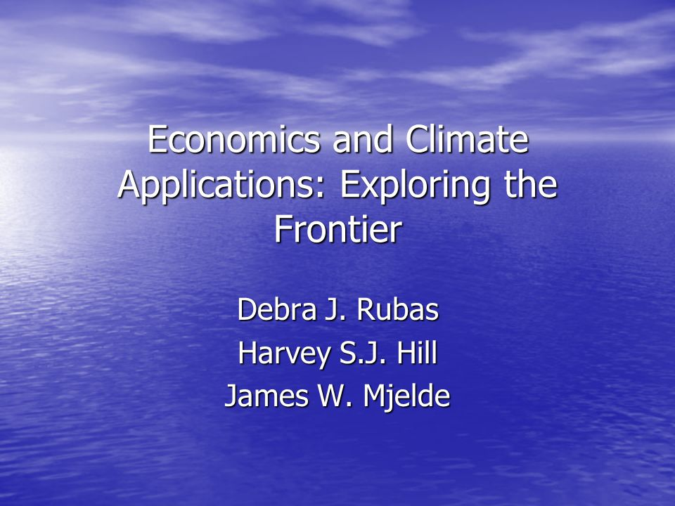Economics and Climate Applications: Exploring the Frontier Debra J.