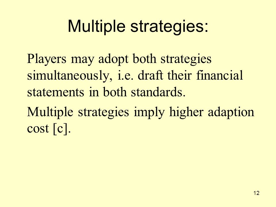 12 Multiple strategies: Players may adopt both strategies simultaneously, i.e.