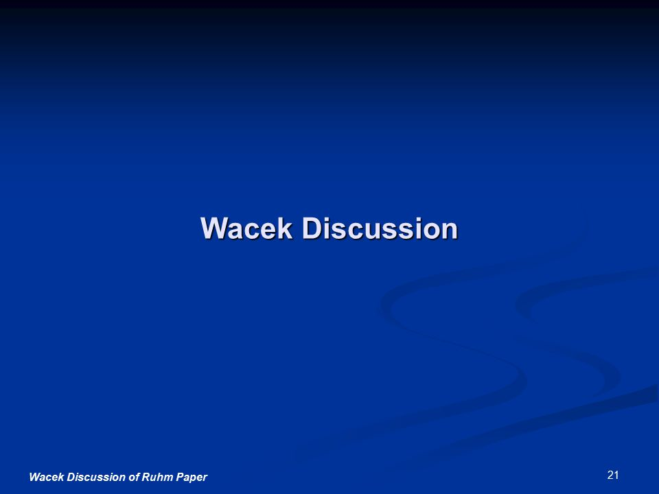 Wacek Discussion of Ruhm Paper 21 Wacek Discussion