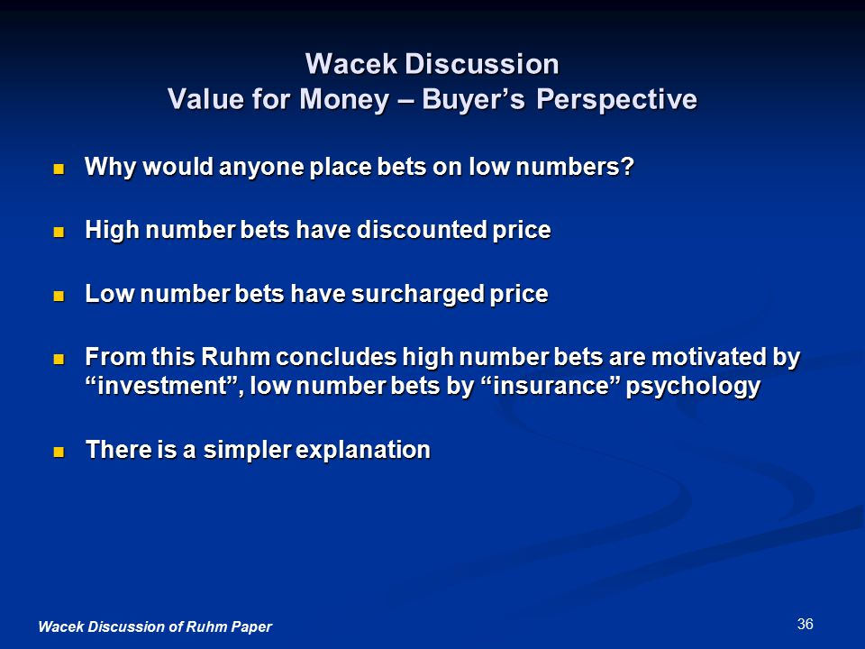 Wacek Discussion of Ruhm Paper 36 Wacek Discussion Value for Money – Buyer's Perspective Why would anyone place bets on low numbers.