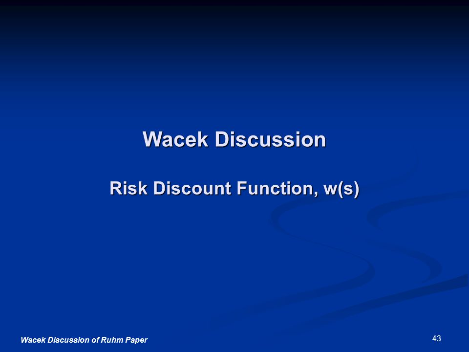 Wacek Discussion of Ruhm Paper 43 Wacek Discussion Risk Discount Function, w(s)